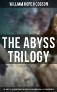 ebook: The Abyss Trilogy: The Boats of the Glen Carrig, The House on the Borderland & The Ghost Pirates