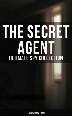 ebook: The Secret Agent: Ultimate Spy Collection (77 Books in One Volume)