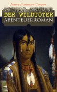 ebook: Der Wildtöter: Abenteuerroman