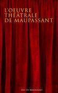 eBook: L'oeuvre théâtrale de Maupassant