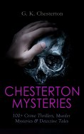 eBook: CHESTERTON MYSTERIES: 100+ Crime Thrillers, Murder Mysteries & Detective Tales