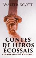 eBook: Contes de héros écossais: Rob Roy, Ivanhoé & Waverley