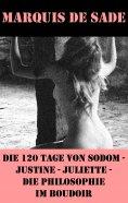 ebook: Die 120 Tage von Sodom - Justine - Juliette - Die Philosophie im Boudoir (4 Meisterwerke der Erotik