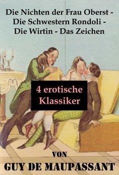 eBook: Die Nichten der Frau Oberst - Die Schwestern Rondoli - Die Wirtin - Das Zeichen (4 erotische Klassik