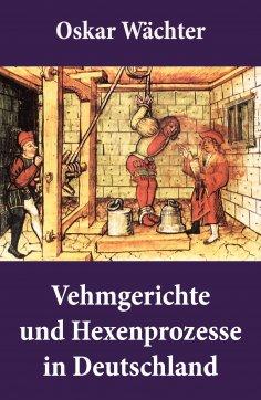 eBook: Vehmgerichte und Hexenprozesse in Deutschland