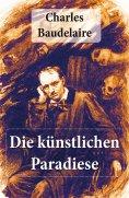 eBook: Charles Baudelaire: Die künstlichen Paradiese
