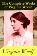 eBook: The (almost) Complete Works of Virginia Woolf