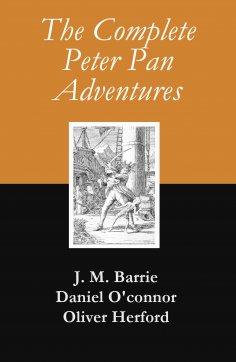 ebook: The Complete Peter Pan Adventures (7 Books & Original Illustrations)