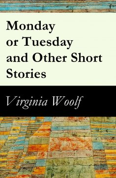 eBook: Monday or Tuesday and Other Short Stories (The Original Unabridged 1921 Edition of 8 Short Fiction S
