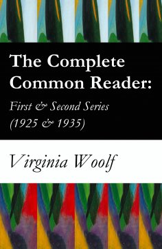 eBook: The Complete Common Reader: First & Second Series (1925 & 1935)