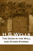 eBook: The Door in the Wall and Other Stories (The original 1911 edition of 8 fantasy and science fiction s