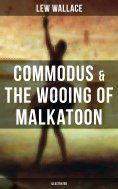 eBook: COMMODUS & THE WOOING OF MALKATOON (Illustrated)