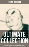 ebook: EDGAR WALLACE Ultimate Collection: Crime Novels, Detective Stories, Historical Works, True Crime Acc