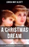 ebook: A Christmas Dream and Other Christmas Stories by Louisa May Alcott