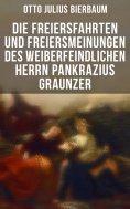 ebook: Die Freiersfahrten und Freiersmeinungen des weiberfeindlichen Herrn Pankrazius Graunzer