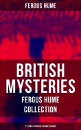 eBook: British Mysteries - Fergus Hume Collection: 21 Thriller Novels in One Volume