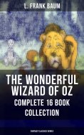 ebook: THE WONDERFUL WIZARD OF OZ – Complete 16 Book Collection (Fantasy Classics Series)