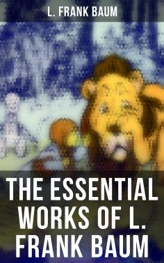 ebook: The Essential Works of L. Frank Baum