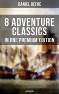 ebook: 8 ADVENTURE CLASSICS IN ONE PREMIUM EDITION (Illustrated)