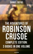eBook: The Adventures of Robinson Crusoe – Complete Edition: 3 Books in One Volume (Illustrated)