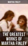 eBook: The Greatest Works of Martha Finley