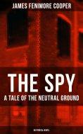 eBook: THE SPY - A Tale of the Neutral Ground (Historical Novel)