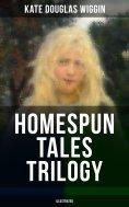 eBook: HOMESPUN TALES TRILOGY (Illustrated)