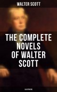 eBook: The Complete Novels of Walter Scott:  Ivanhoe, Waverly, Rob Roy, The Pirate, Old Mortality, The Guy
