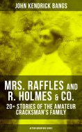 eBook: MRS. RAFFLES and R. HOLMES & CO. – 20+ Stories of the Amateur Cracksman's Family (Action Adventure S