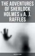 eBook: COMPLETE RAFFLES SERIES & SHERLOCK HOLMES ADVENTURES - COLLECTOR'S EDITION: 60+ Novels & Stories in