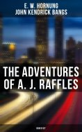 eBook: THE COMPLETE RAFFLES SERIES - A Novel & 45+ Short Stories: The Amateur Cracksman, The Black Mask, A