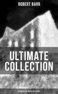 eBook: Robert Barr Ultimate Collection: 20 Novels & 65+ Detective Stories