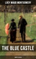 eBook: THE BLUE CASTLE (Complete Edition)