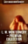 eBook: L. M. MONTGOMERY – Premium Collection: Novels, Short Stories, Poetry & Memoir (Including Anne of Gre