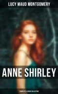 eBook: ANNE SHIRLEY Complete 14 Book Collection: Anne of Green Gables, Anne of Avonlea, Anne of the Island,