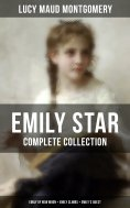 ebook: EMILY STAR - Complete Collection: Emily of New Moon + Emily Climbs + Emily's Quest