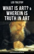 eBook: Tolstoy: What is Art? & Wherein is Truth in Art (Essays on Aesthetics and Literature)
