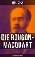ebook: Die Rougon-Macquart: 20 Romane in einem Band