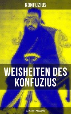 ebook: Weisheiten des Konfuzius: Gespräche & Philosophie