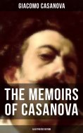 ebook: The Memoirs of Casanova (Illustrated Edition)