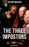 eBook: THE THREE IMPOSTORS (Dark Fantasy Classic)