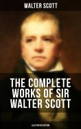 eBook: The Complete Works of Sir Walter Scott (Illustrated Edition)