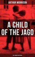 ebook: A CHILD OF THE JAGO (Old London Slum Series)