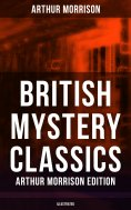 eBook: British Mystery Classics - Arthur Morrison Edition (Illustrated)