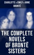 ebook: The Complete Novels of Brontë Sisters