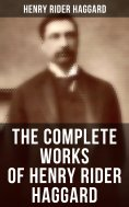 ebook: The Complete Works of Henry Rider Haggard