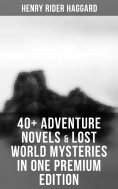 eBook: 40+ Adventure Novels & Lost World Mysteries in One Premium Edition: King Solomon's Mines, The Wizard