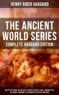 ebook: THE ANCIENT WORLD SERIES - Complete Haggard Edition: Queen of the Dawn, Belshazzar, Cleopatra, Moon