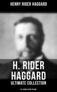 eBook: H. RIDER HAGGARD Ultimate Collection: 60+ Works in One Volume - Adventure Novels, Lost World Mysteri