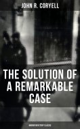 ebook: THE SOLUTION OF A REMARKABLE CASE (Murder Mystery Classic)